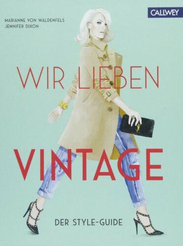 Wir lieben Vintage: Der Style-Guide (Dixon/von Waldenfels)